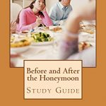 Before and After the Honeymoon A Study Guide