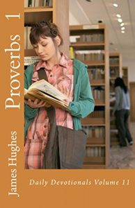 Proverbs 1: Daily Devotionals Volume 11