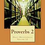 Proverbs 2: Daily Devotionals Volume 12