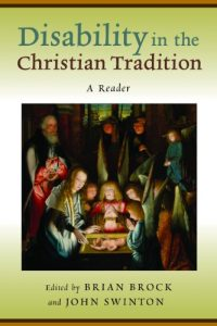 Disability in the Christian Tradition A Reader