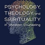 Psychology Theology and Spirituality in Christian Counseling