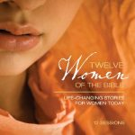 Twelve Women of the Bible: Study Guide: Life-Changing Stories for Women Today