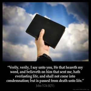 Verily verily, I say unto you,He that heareth my word