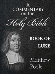 Matthew Poole's Commentary on the Holy Bible - Book of Luke