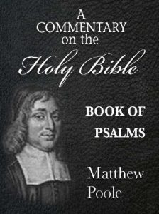 Matthew Pooles Commentary on the Holy Bible - Book of Psalms