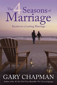 The 4 Seasons of Marriage Secrets to a Lasting Marriage