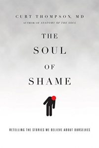 The Soul of Shame Retelling the Stories We Believe About Ourselves