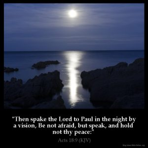 Then spake the Lord to Paul in the night by a vision