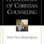 A Theology of Christian Counseling: More Than Redemption