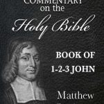 Matthew Pooles Commentary on the Holy Bible - Book of 1st 2nd 3rd John