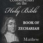 Matthew Pooles Commentary on the Holy Bible - Book of Zechariah