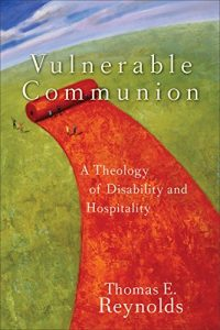 Vulnerable Communion A Theology of Disability and Hospitality