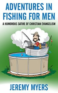 Adventures in Fishing for Men: A Humorous Satire of Christian Evangelism