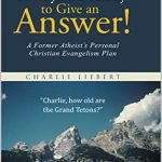 Always Be Ready to Give an Answer!: A Former Atheist's Personal Christian Evangelism Plan