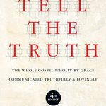 Tell the Truth: The Whole Gospel Wholly by Grace Communicated Truthfully & Lovingly