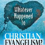 Whatever Happened to Christian Evangelism