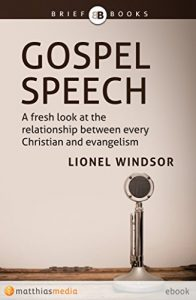 Gospel Speech: A fresh look at the relationship between every Christian and evangelism
