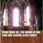 Verba Verbi Dei, the Words of Our Lord and Saviour Jesus Christ