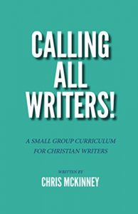 Calling All Writers!: A Small Group Curriculum For Christian Writers