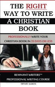 The Right Way to Write a Christian Book (Professionally Write Your Christian Book in 35 Days or Less 1)