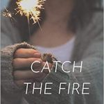 Catch the Fire: A Journey to an Effective Prayer Life
