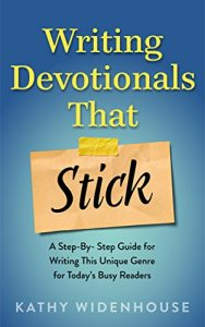 Writing Devotionals That Stick: A Step-By-Step Guide for Writing This Unique Genre for Today's Busy Readers